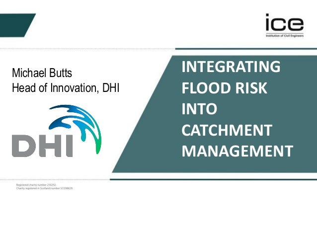 INTEGRATING FLOOD RISK INTO CATCHMENT MANAGEMENT Michael Butts Head of Innovation, DHI
