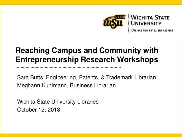 Reaching Campus and Community with Entrepreneurship Research Workshops …………………………………………………..…………………… Sara Butts, Engineeri...