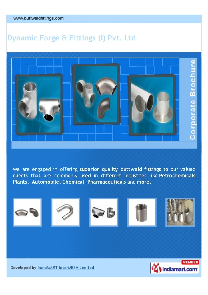 Dynamic Forge & Fittings (I) Pvt. Ltd We are engaged in offering superior quality buttweld fittings to our valued clients ...