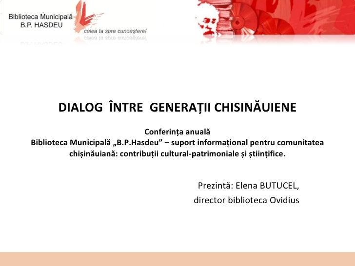 """DIALOG  ÎNTRE  GENERAŢII CHISINĂUIENE Conferința anuală Biblioteca Municipală """"B.P.Hasdeu"""" – suport informațional pentru c..."""