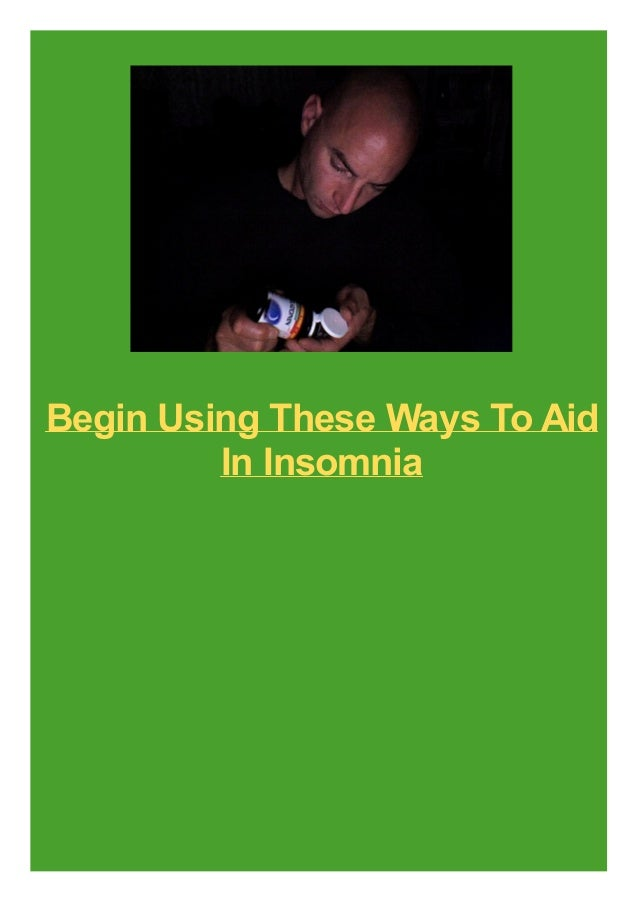 Begin Using These Ways To Aid In Insomnia