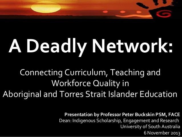 A Deadly Network: Connecting Curriculum, Teaching and Workforce Quality in Aboriginal and Torres Strait Islander Education...