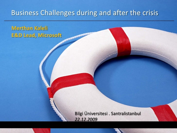 Business Challenges during and after the crisis Merthan Kaleli E&D Lead, Microsoft                           Bilgi Ünivers...