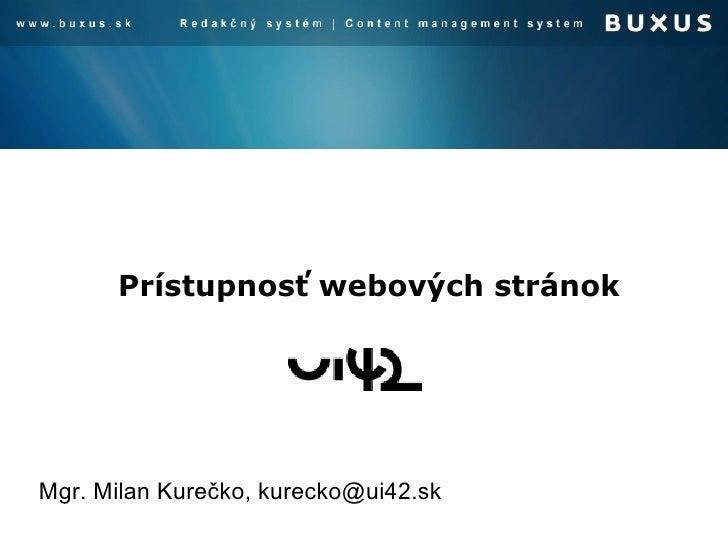 Prístupnosť webových stránok Mgr. Milan Kurečko, kurecko @ui42.sk