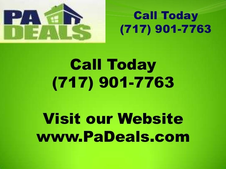 Call Today<br />(717) 901-7763<br />Call Today<br />(717) 901-7763<br />Visit our Website<br />www.PaDeals.com<br />