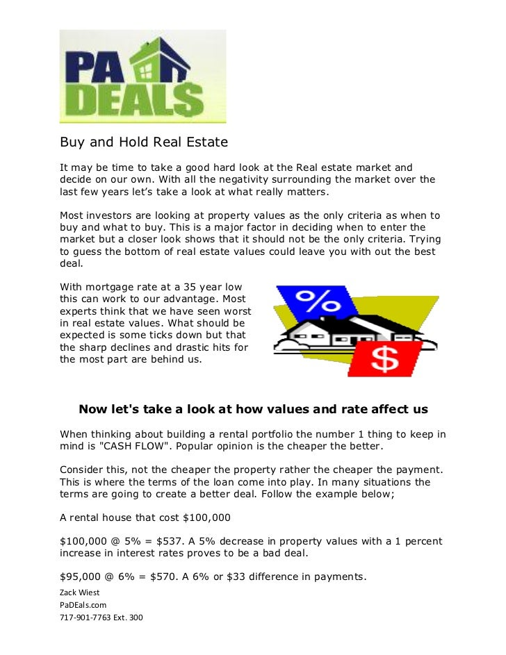 Buy and Hold Real EstateIt may be time to take a good hard look at the Real estate market anddecide on our own. With all t...