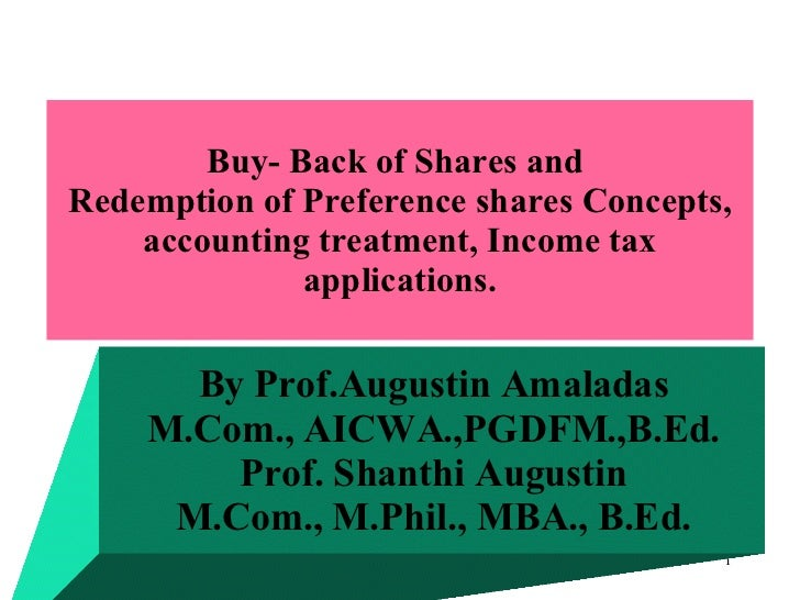 Buy- Back of Shares and  Redemption of Preference shares Concepts, accounting treatment, Income tax applications. By Prof....