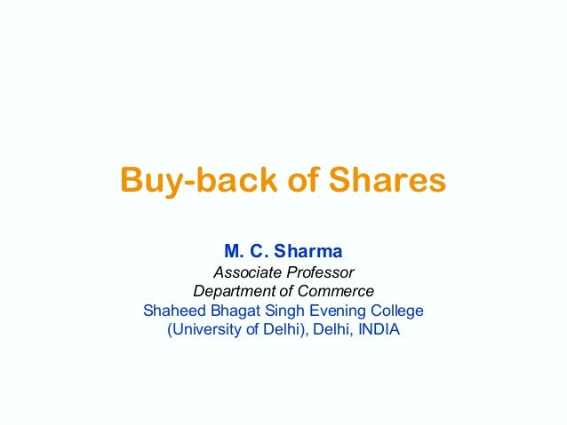Buy-back of Shares M. C. Sharma Associate Professor Department of Commerce Shaheed Bhagat Singh Evening College (Universit...