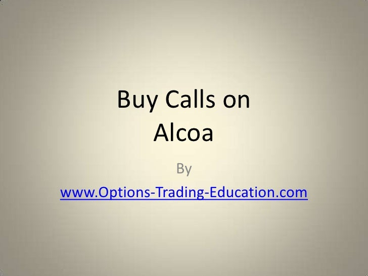 Buy Calls on          Alcoa               Bywww.Options-Trading-Education.com