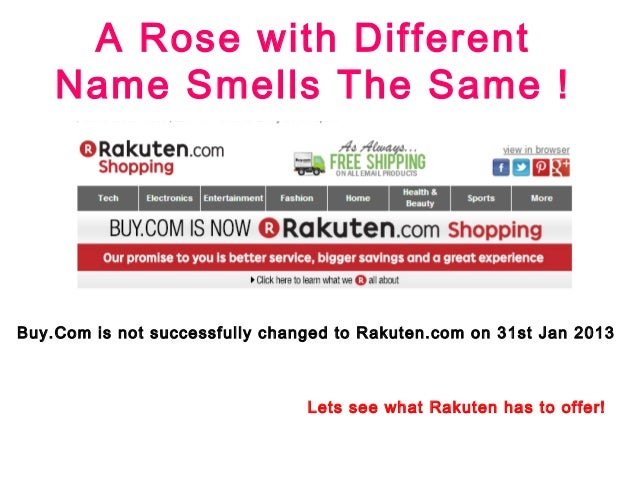 A Rose with Different    Name Smells The Same !Buy.Com is not successfully changed to Rakuten.com on 31st Jan 2013        ...