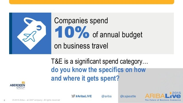 #AribaLIVE @ariba 2 Companies spend 10% of annual budget on business travel T&E is a significant spend category… do you kn...