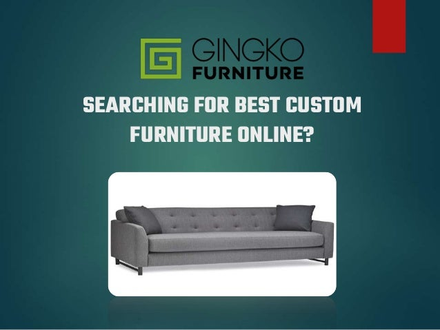 SEARCHING FOR BEST CUSTOM FURNITURE ONLINE?