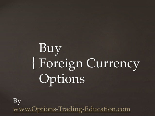 { By www.Options-Trading-Education.com Buy Foreign Currency Options