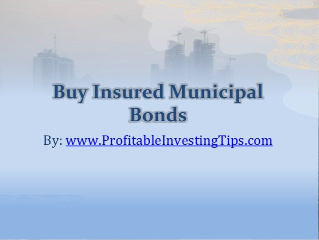 Buy Insured Municipal Bonds By: www.ProfitableInvestingTips.com