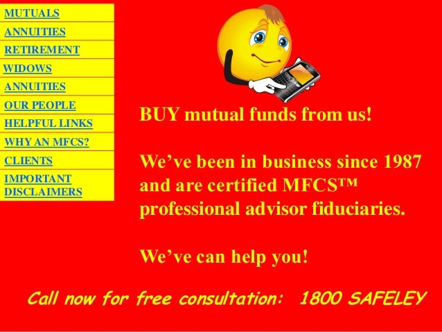 MUTUALSANNUITIESRETIREMENTWIDOWSANNUITIESOUR PEOPLEHELPFUL LINKS                BUY mutual funds from us!WHY AN MFCS?CLIEN...