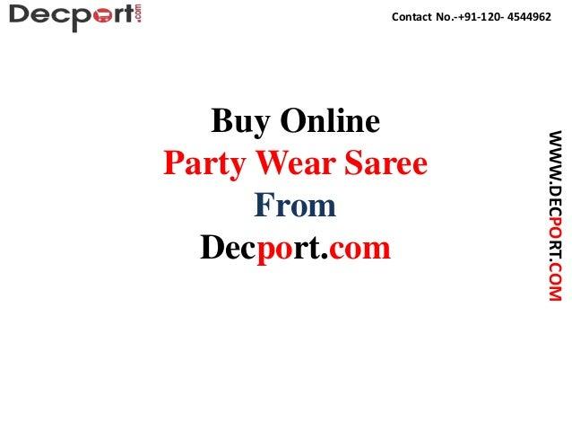 Contact No.-+91-120- 4544962 WWW.DECPORT.COM Buy Online Party Wear Saree From Decport.com