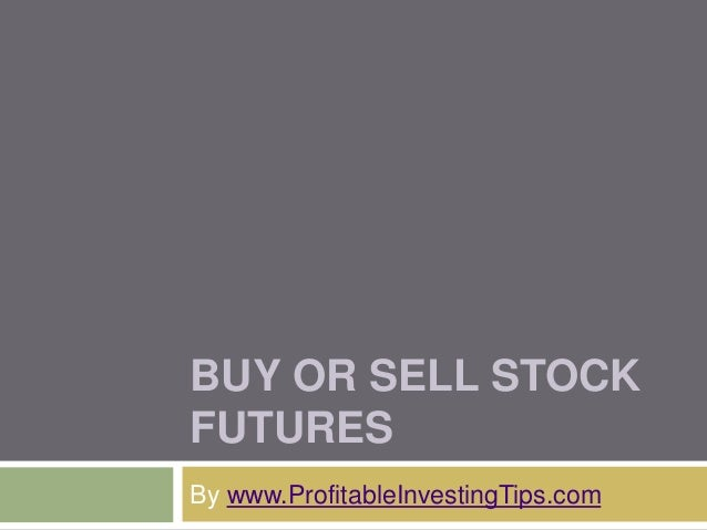 BUY OR SELL STOCK  FUTURES  By www.ProfitableInvestingTips.com