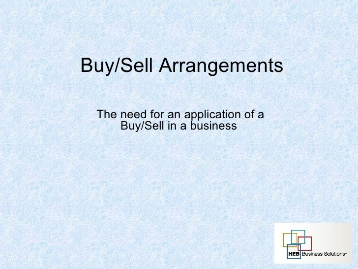 Buy/Sell Arrangements The need for an application of a Buy/Sell in a business