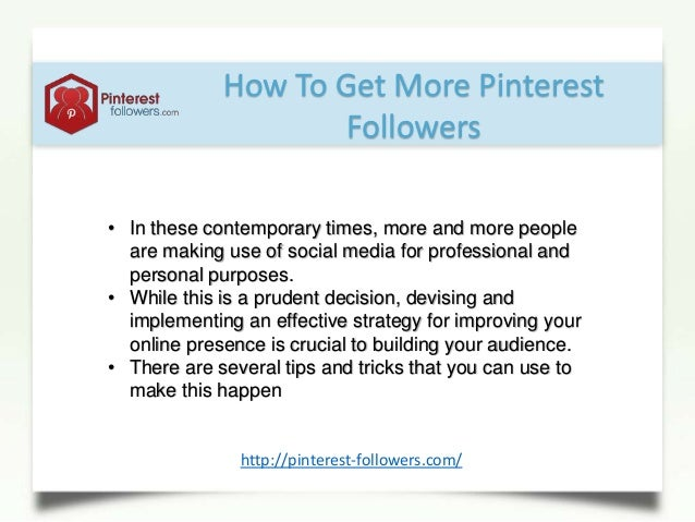 How To Get More PinterestFollowers• In these contemporary times, more and more peopleare making use of social media for pr...