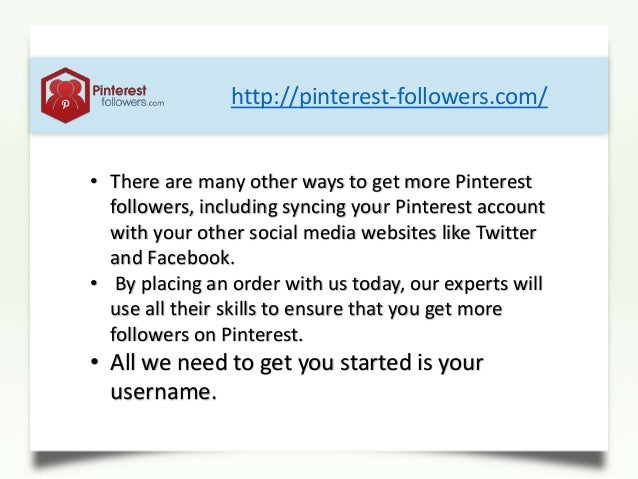 • There are many other ways to get more Pinterestfollowers, including syncing your Pinterest accountwith your other social...