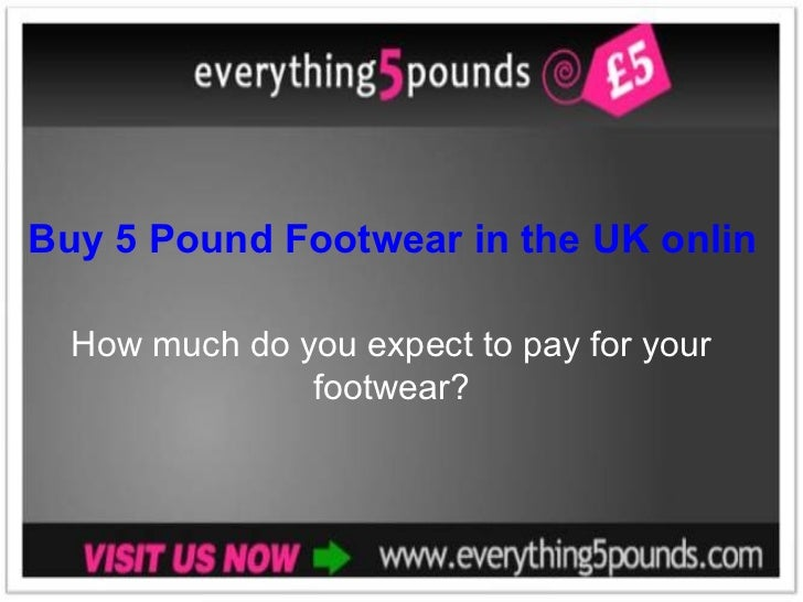 Buy 5 Pound Footwear in the UK online from Everything 5 Pounds! How much do you expect to pay for your footwear?