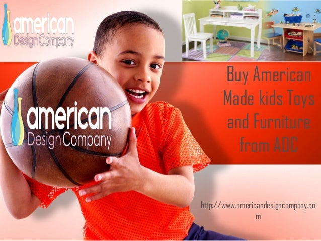Buy American Made kids Toys and Furniture from ADC http://www.americandesigncompany.co m