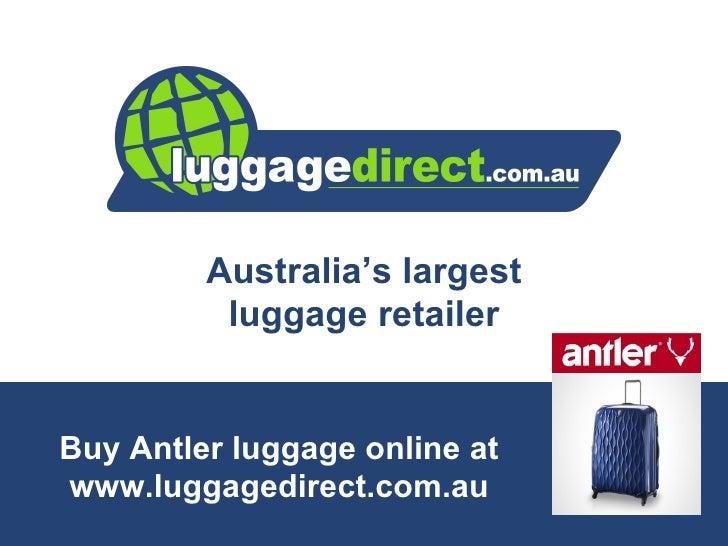 Australia's largest          luggage retailerBuy Antler luggage online atwww.luggagedirect.com.au