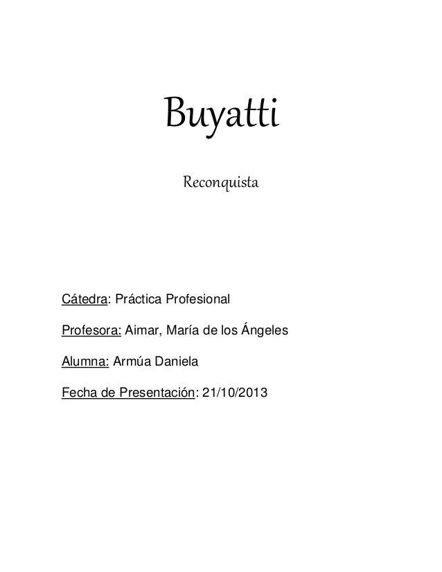Buyatti Reconquista  Cátedra: Práctica Profesional Profesora: Aimar, María de los Ángeles Alumna: Armúa Daniela Fecha de P...