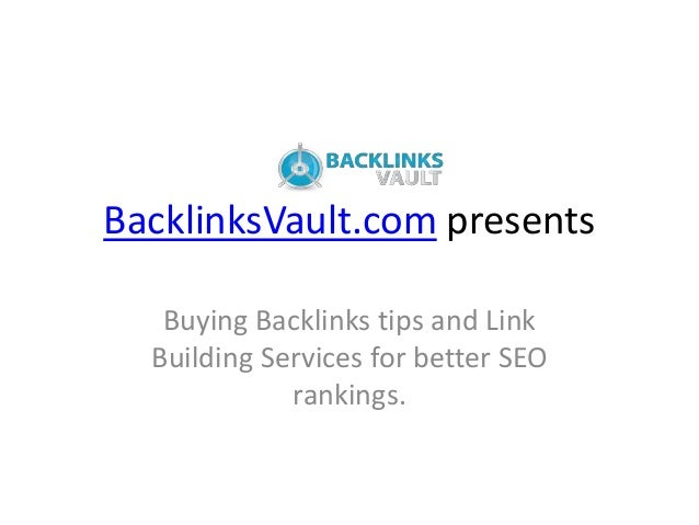 BacklinksVault.com presents   Buying Backlinks tips and Link  Building Services for better SEO             rankings.