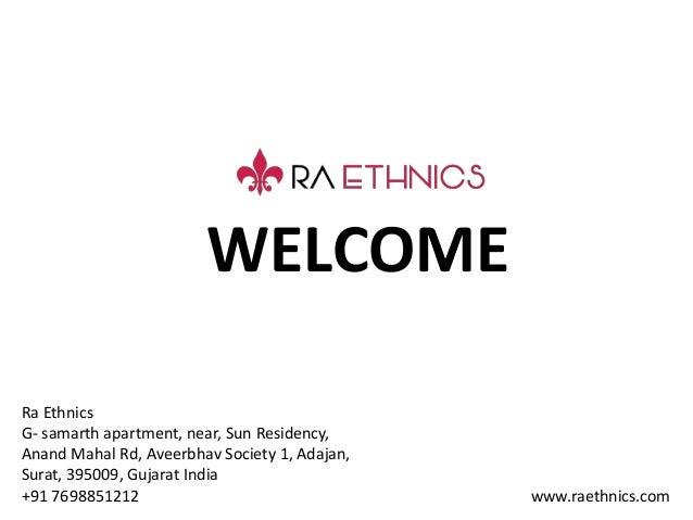 WELCOME Ra Ethnics G- samarth apartment, near, Sun Residency, Anand Mahal Rd, Aveerbhav Society 1, Adajan, Surat, 395009, ...
