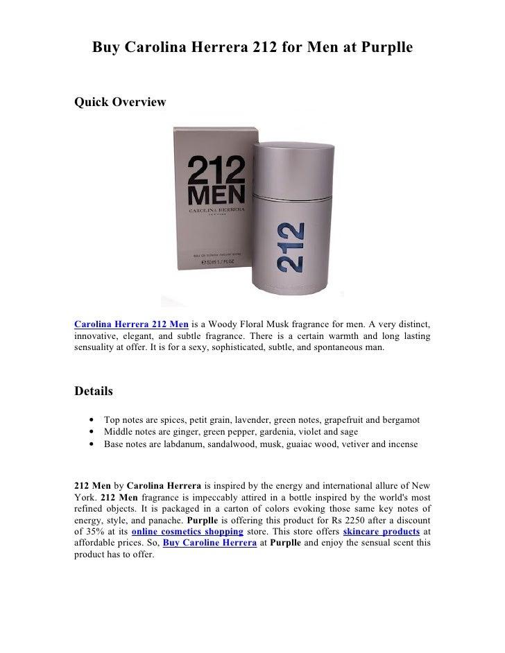 Buy Carolina Herrera 212 for Men at PurplleQuick OverviewCarolina Herrera 212 Men is a Woody Floral Musk fragrance for men...