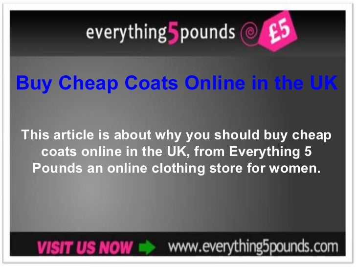 Buy Cheap Coats Online in the UK frThis article is about why you should buy cheap   coats online in the UK, from Everythin...