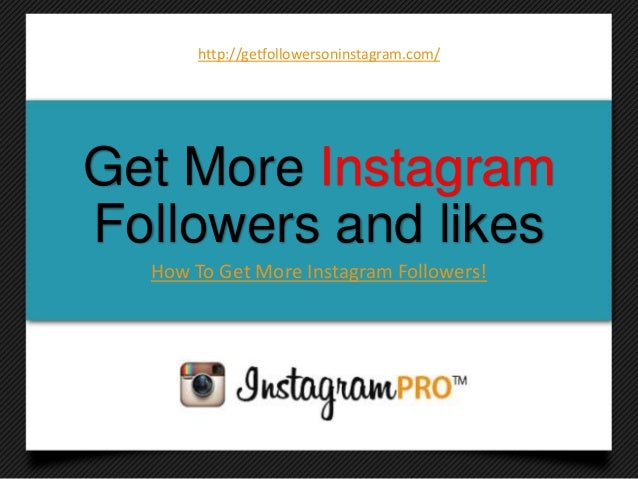 Get More InstagramFollowers and likesHow To Get More Instagram Followers!http://getfollowersoninstagram.com/