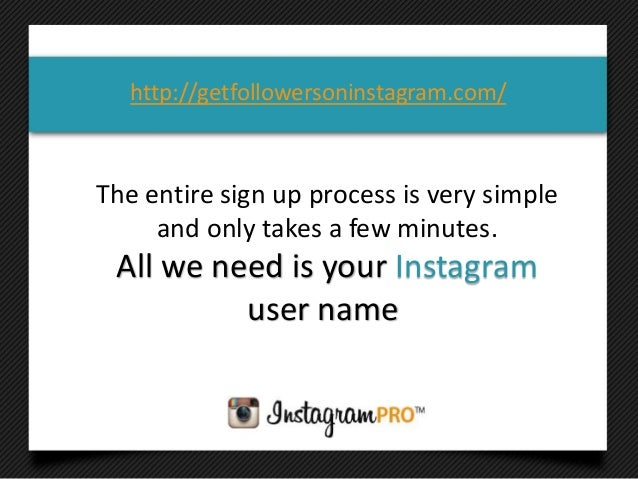 The entire sign up process is very simpleand only takes a few minutes.All we need is your Instagramuser namehttp://getfoll...