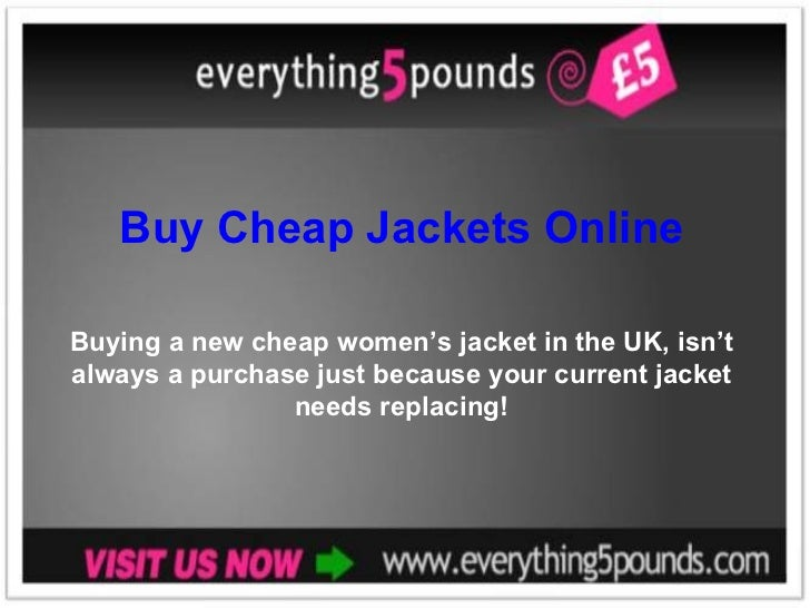 Buy Cheap Jackets Online Buying a new cheap women's jacket in the UK, isn't always a purchase just because your current ja...