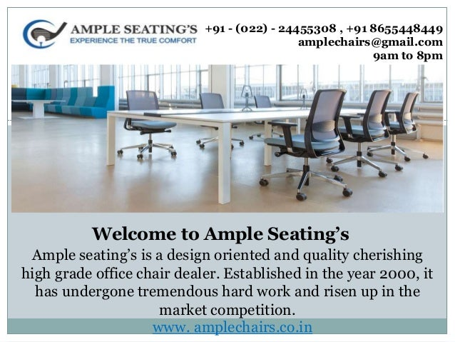 Buy Comfortable Chairs For Office. +91   (022)   24455308 , +91 8655448449  Amplechairs@gmail.
