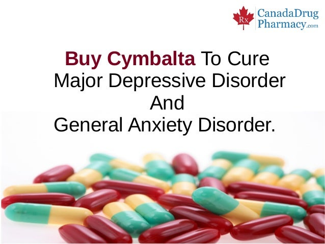 Buy Cymbalta To CureMajor Depressive Disorder          AndGeneral Anxiety Disorder.