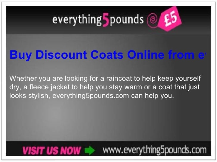 Buy Discount Coats Online from everything5pounds.com Whether you are looking for a raincoat to help keep yourself dry, a f...
