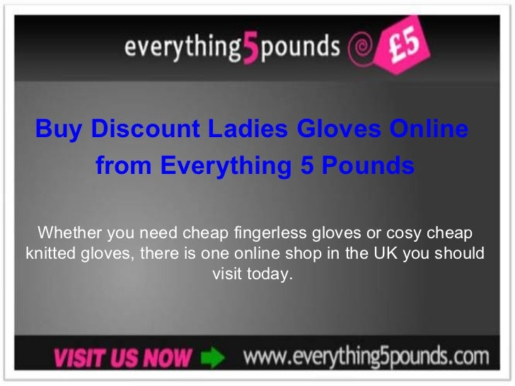Buy Discount Ladies Gloves Online  from Everything 5 Pounds Whether you need cheap fingerless gloves or cosy cheap knitted...