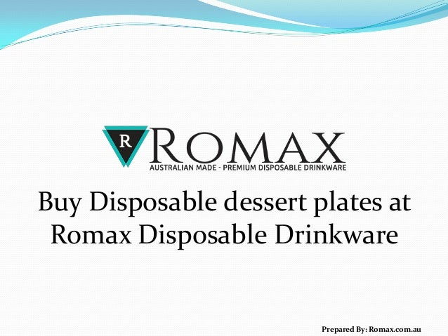 Buy Disposable dessert plates at Romax Disposable Drinkware Prepared By: Romax.com.au