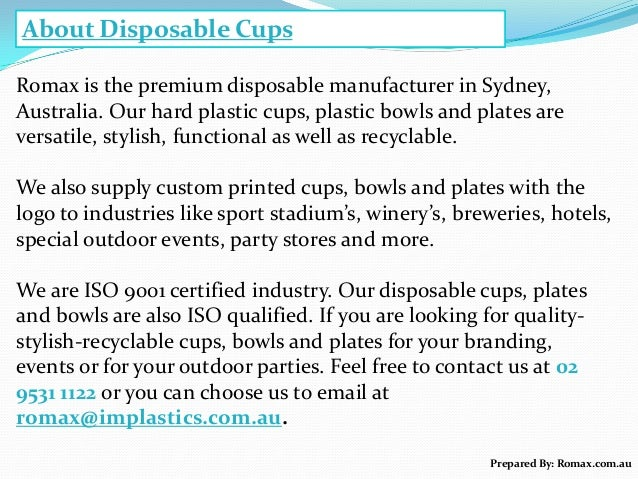 About Disposable Cups Romax is the premium disposable manufacturer in Sydney, Australia. Our hard plastic cups, plastic bo...