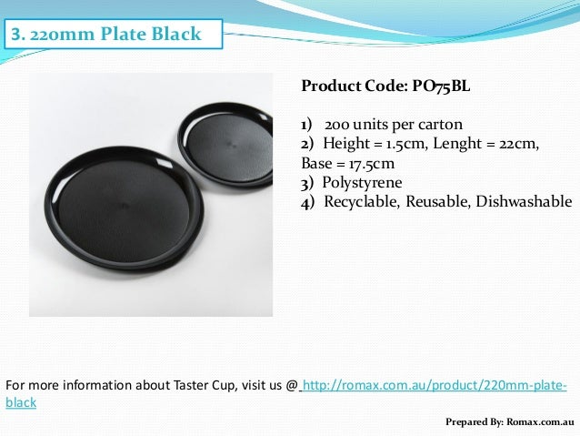 3. 220mm Plate Black For more information about Taster Cup, visit us @ http://romax.com.au/product/220mm-plate- black Prep...