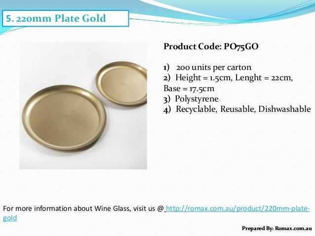 4. 125ml Wine Glass For more information about Wine Glass, visit us @ http://romax.com.au/product/220mm-plate- gold Prepar...
