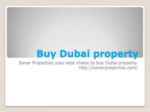 Buy Dubai property  Sanar Properties your best choice to buy Dubai property.  http://sanarproperties.com/