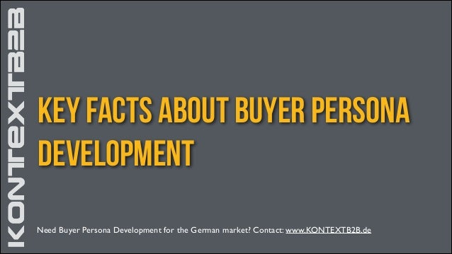 KONTEXTB2B Key Facts About Buyer Persona Development KONTEXTB2B Need Buyer Persona Development for the German market? Cont...