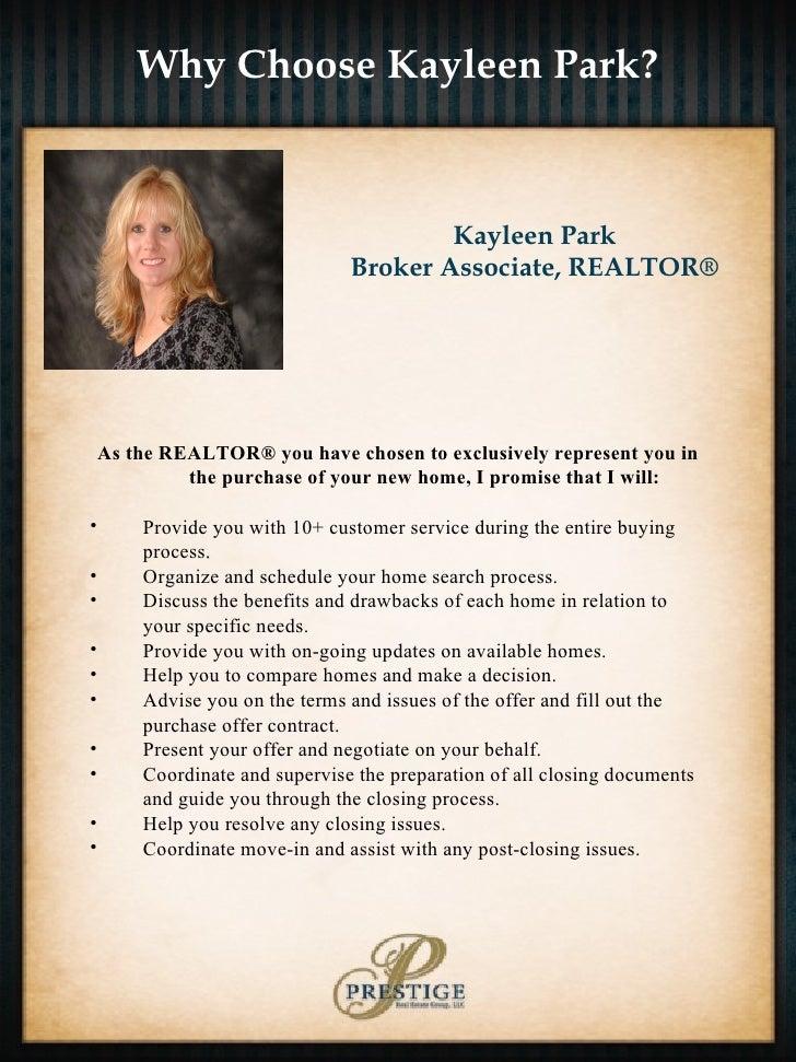 Why Choose Kayleen Park? Kayleen Park Broker Associate, REALTOR® <ul><li>As the REALTOR® you have chosen to exclusively re...