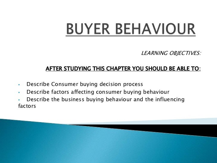 LEARNING OBJECTIVES:          AFTER STUDYING THIS CHAPTER YOU SHOULD BE ABLE TO:  Describe Consumer buying decision proce...