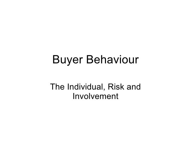 Buyer Behaviour The Individual, Risk and Involvement