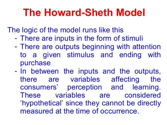 howard sheth model of consumer Learn about models of consumer behavior  consumer to purchase firm's products and finally its usage and evaluation on certain criteria • the howard sheth model.
