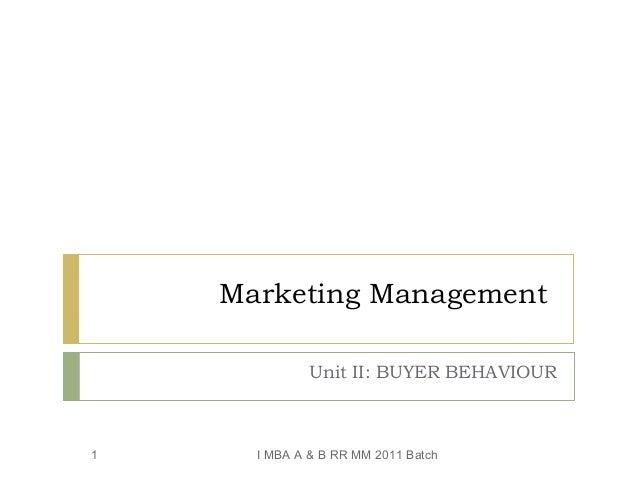 Marketing Management              Unit II: BUYER BEHAVIOUR1     I MBA A & B RR MM 2011 Batch